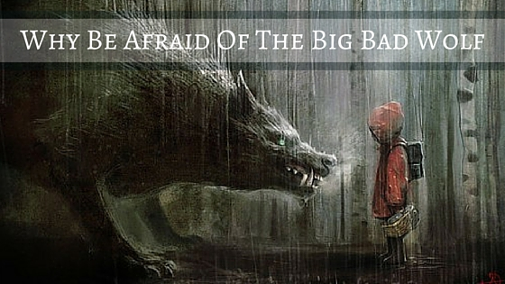 Why Be Afraid Of The Big Bad Wolf