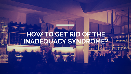 How To Get Rid Of The Inadequacy Syndrome_