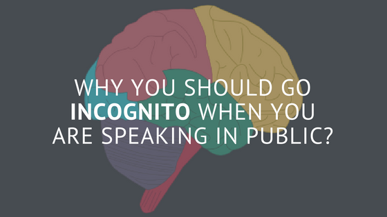 Why You Should Go Incognito When You Are Speaking In Public?