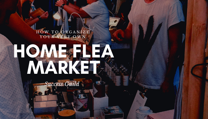 How To Organize Your Very Own Home Flea Market In Under A Week